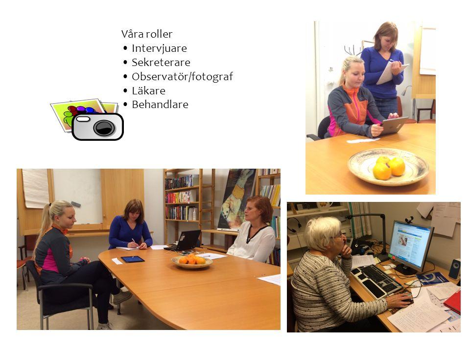 Våra roller Intervjuare Sekreterare Observatör/fotograf Läkare Behandlare