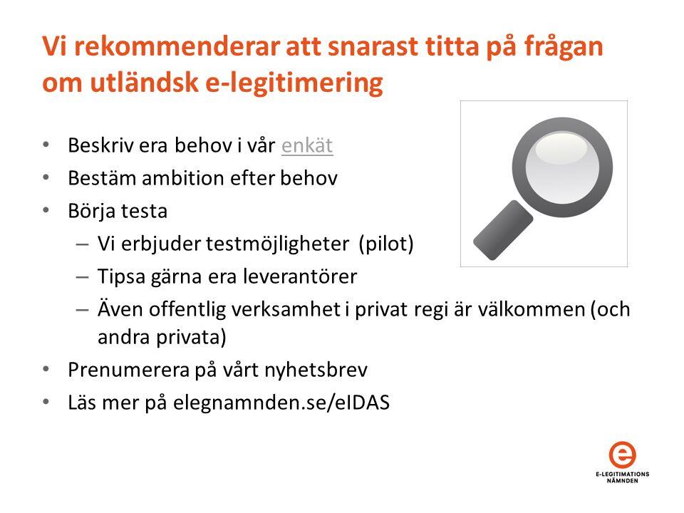 Vi rekommenderar att snarast titta på frågan om utländsk e-legitimering Beskriv era behov i vår enkätenkät Bestäm ambition efter behov Börja testa – V
