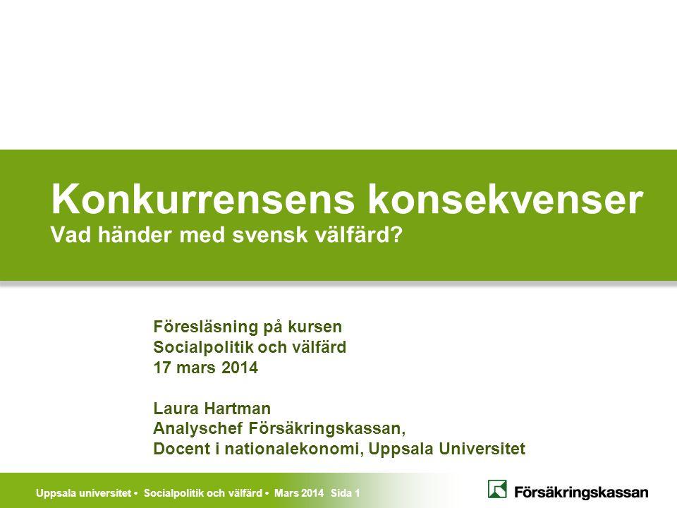 Uppsala universitet Socialpolitik och välfärd Mars 2014 Sida 1 Konkurrensens konsekvenser Vad händer med svensk välfärd? Föresläsning på kursen Social