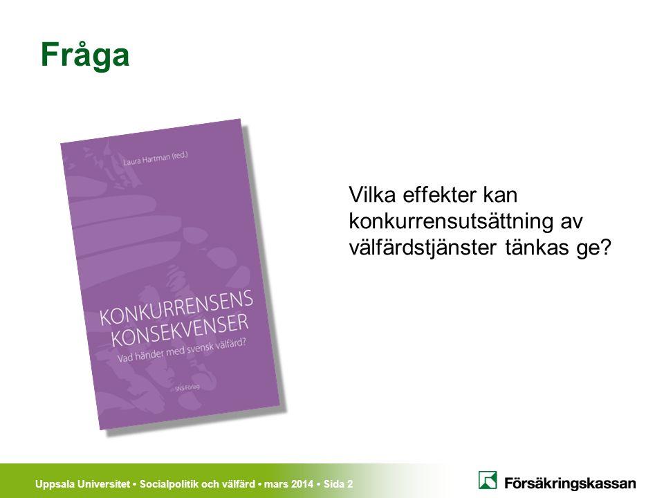 Uppsala Universitet Socialpolitik och välfärd mars 2014 Sida 13 Skolan Effekter på personalen av ökad konkurrens Högre sysselsättning och fler timmar Högre löner Samma sjukskrivningar Ökad segregation  mer olika arbetsplatser