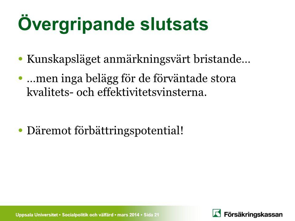 Uppsala Universitet Socialpolitik och välfärd mars 2014 Sida 21 Övergripande slutsats Kunskapsläget anmärkningsvärt bristande… …men inga belägg för de