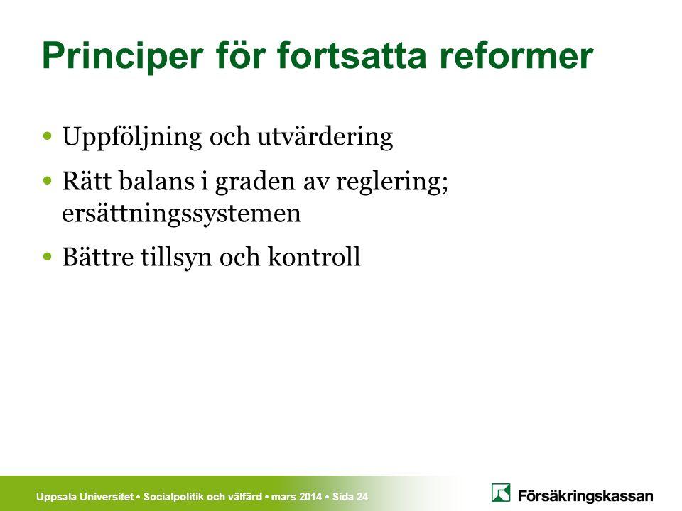 Uppsala Universitet Socialpolitik och välfärd mars 2014 Sida 24 Principer för fortsatta reformer Uppföljning och utvärdering Rätt balans i graden av r