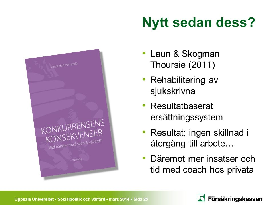 Uppsala Universitet Socialpolitik och välfärd mars 2014 Sida 25 Nytt sedan dess? Laun & Skogman Thoursie (2011) Rehabilitering av sjukskrivna Resultat