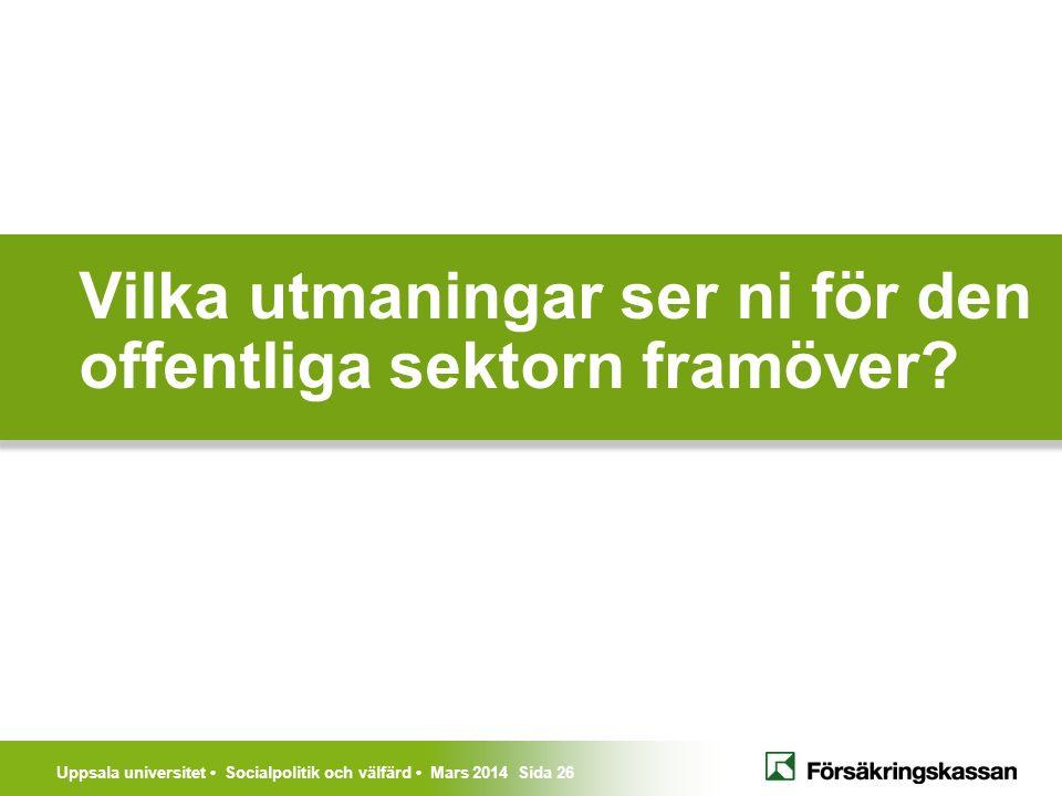 Uppsala universitet Socialpolitik och välfärd Mars 2014 Sida 26 Vilka utmaningar ser ni för den offentliga sektorn framöver?