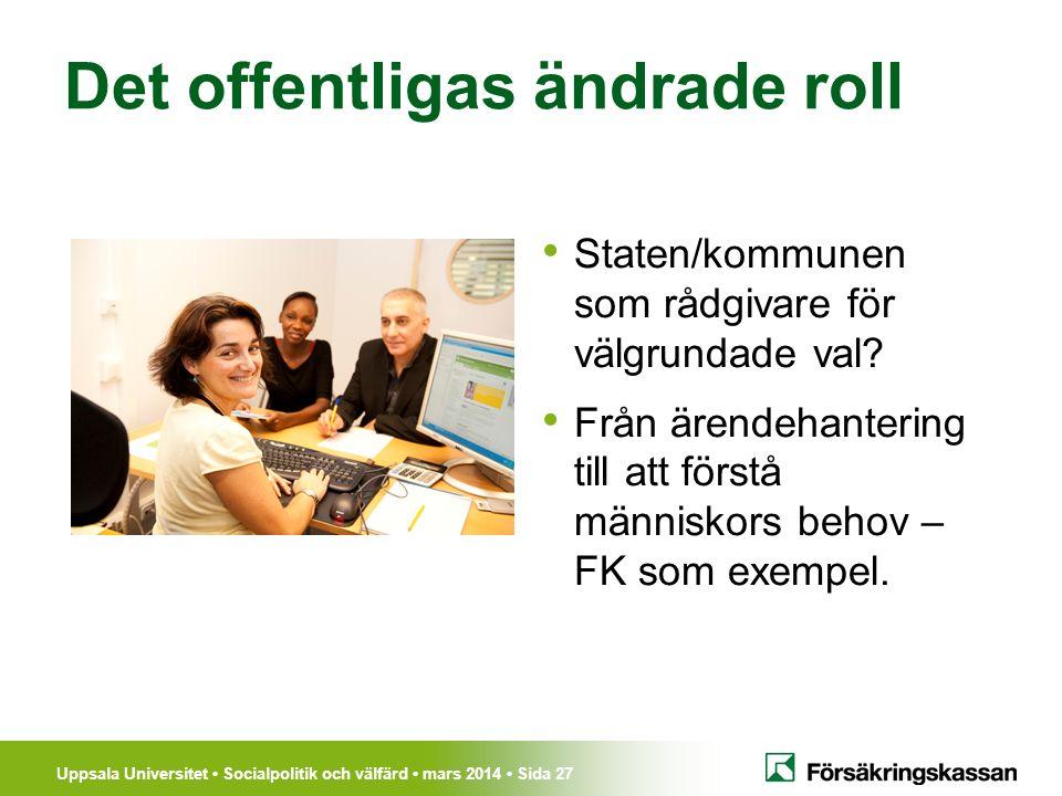 Uppsala Universitet Socialpolitik och välfärd mars 2014 Sida 27 Staten/kommunen som rådgivare för välgrundade val? Från ärendehantering till att först