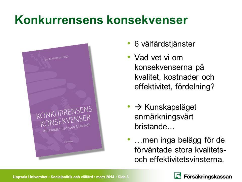 Uppsala Universitet Socialpolitik och välfärd mars 2014 Sida 24 Principer för fortsatta reformer Uppföljning och utvärdering Rätt balans i graden av reglering; ersättningssystemen Bättre tillsyn och kontroll