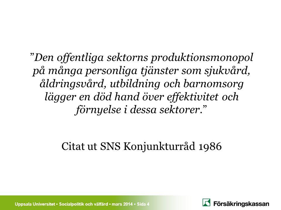 """Uppsala Universitet Socialpolitik och välfärd mars 2014 Sida 4 """"Den offentliga sektorns produktionsmonopol på många personliga tjänster som sjukvård,"""