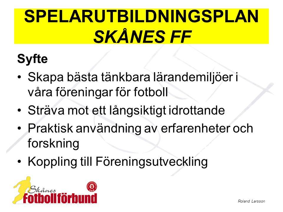 Roland Larsson SPELARUTBILDNINGSPLAN SKÅNES FF Syfte Skapa bästa tänkbara lärandemiljöer i våra föreningar för fotboll Sträva mot ett långsiktigt idrottande Praktisk användning av erfarenheter och forskning Koppling till Föreningsutveckling