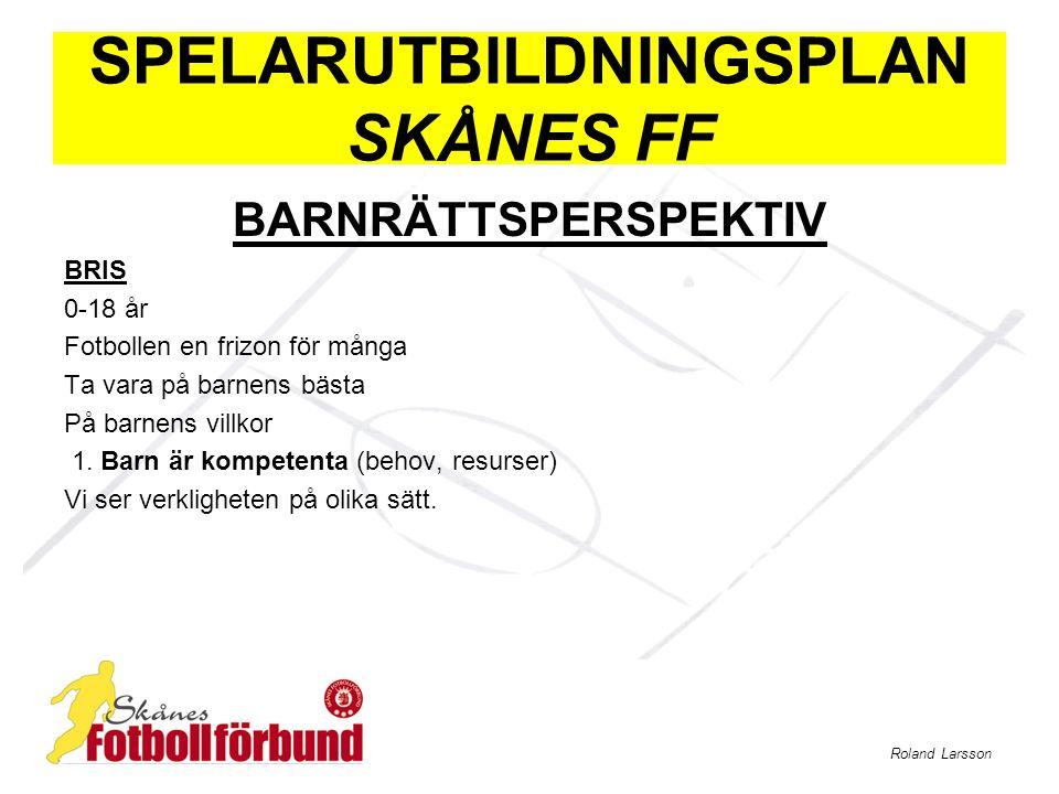 Roland Larsson SPELARUTBILDNINGSPLAN SKÅNES FF BARNRÄTTSPERSPEKTIV BRIS 0-18 år Fotbollen en frizon för många Ta vara på barnens bästa På barnens villkor 1.