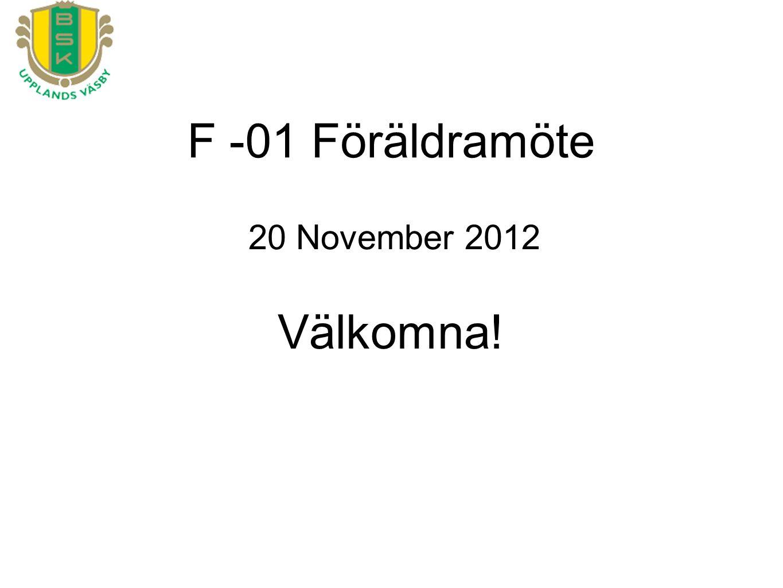 F -01 Föräldramöte 20 November 2012 Välkomna!