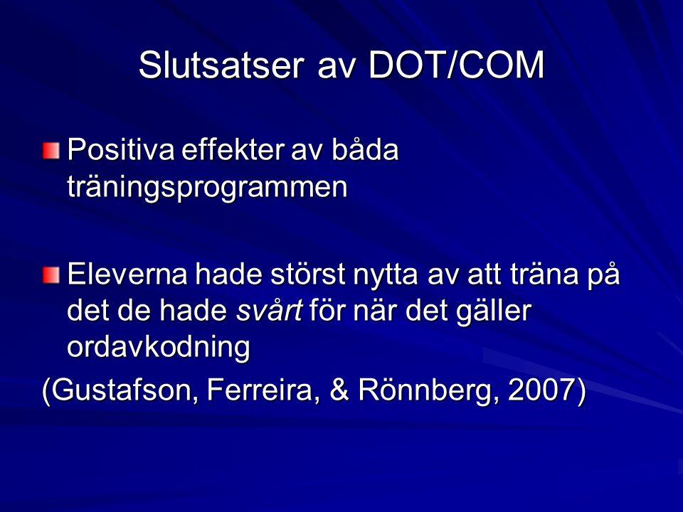 Slutsatser av DOT/COM Positiva effekter av båda träningsprogrammen Eleverna hade störst nytta av att träna på det de hade svårt för när det gäller ordavkodning (Gustafson, Ferreira, & Rönnberg, 2007)