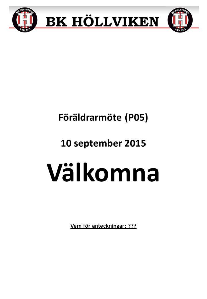 Föräldrarmöte (P05) 10 september 2015 Välkomna Vem för anteckningar: