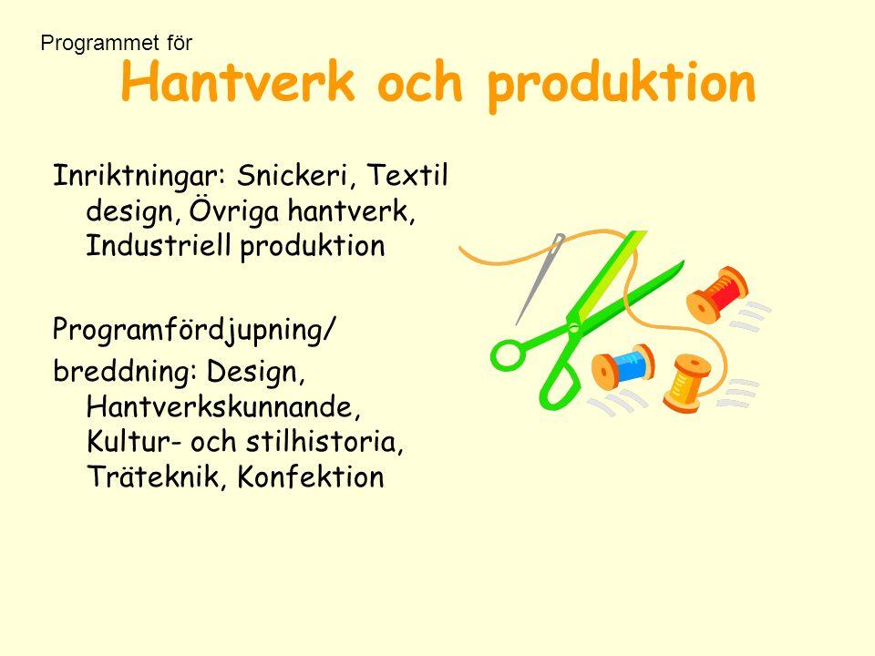 Hantverk och produktion Inriktningar: Snickeri, Textil design, Övriga hantverk, Industriell produktion Programfördjupning/ breddning: Design, Hantverkskunnande, Kultur- och stilhistoria, Träteknik, Konfektion Programmet för