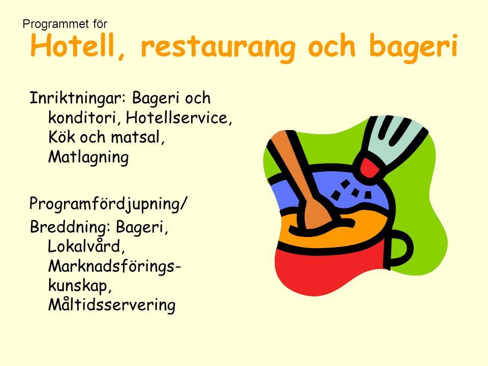 Hotell, restaurang och bageri Inriktningar: Bageri och konditori, Hotellservice, Kök och matsal, Matlagning Programfördjupning/ Breddning: Bageri, Lokalvård, Marknadsförings- kunskap, Måltidsservering Programmet för