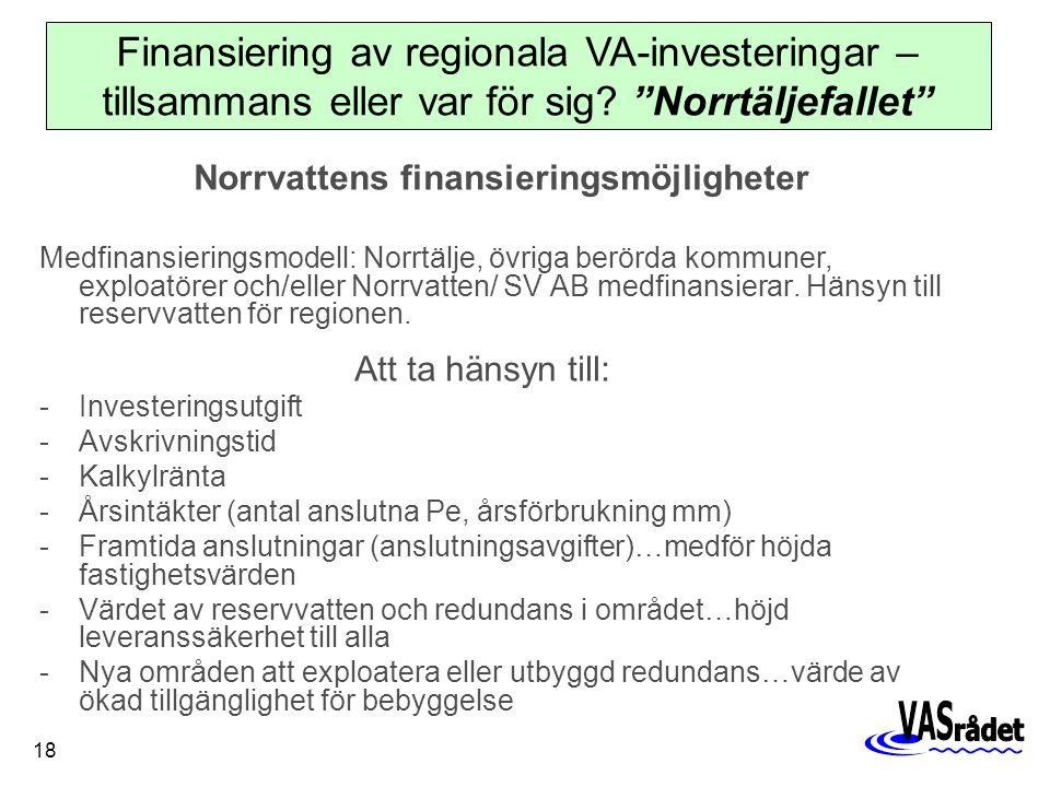 18 Norrvattens finansieringsmöjligheter Medfinansieringsmodell: Norrtälje, övriga berörda kommuner, exploatörer och/eller Norrvatten/ SV AB medfinansierar.