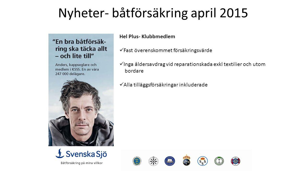 Nyheter- båtförsäkring april 2015 Hel Plus- Klubbmedlem Fast överenskommet försäkringsvärde Inga åldersavdrag vid reparationskada exkl textilier och utom bordare Alla tilläggsförsäkringar inkluderade