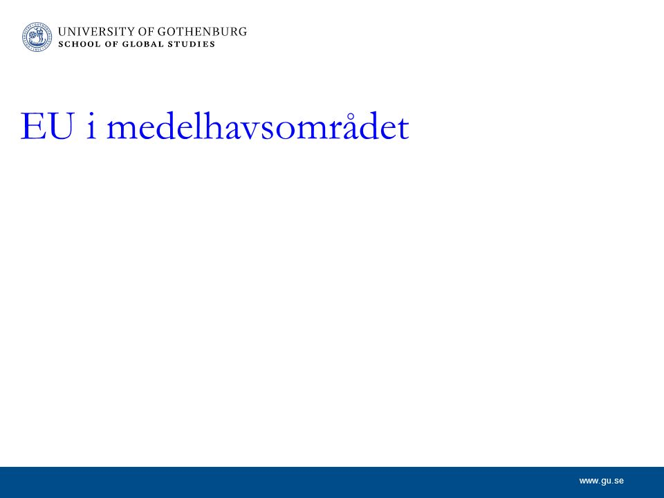 www.gu.se EU i medelhavsområdet