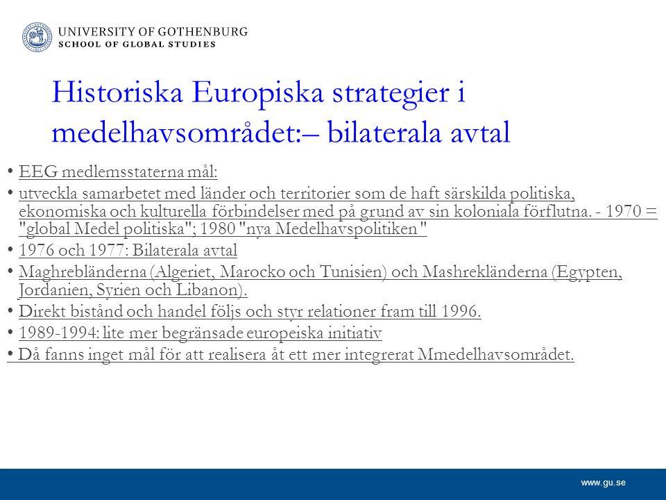 www.gu.se Historiska Europiska strategier i medelhavsområdet:– bilaterala avtal EEG medlemsstaterna mål: utveckla samarbetet med länder och territorier som de haft särskilda politiska, ekonomiska och kulturella förbindelser med på grund av sin koloniala förflutna.