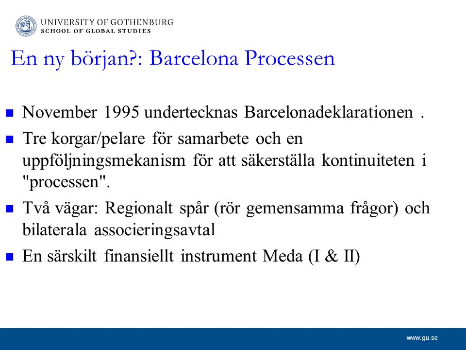 www.gu.se En ny början : Barcelona Processen November 1995 undertecknas Barcelonadeklarationen.