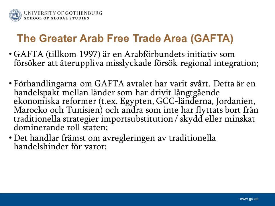 www.gu.se GAFTA (tillkom 1997) är en Arabförbundets initiativ som försöker att återuppliva misslyckade försök regional integration; Förhandlingarna om GAFTA avtalet har varit svårt.