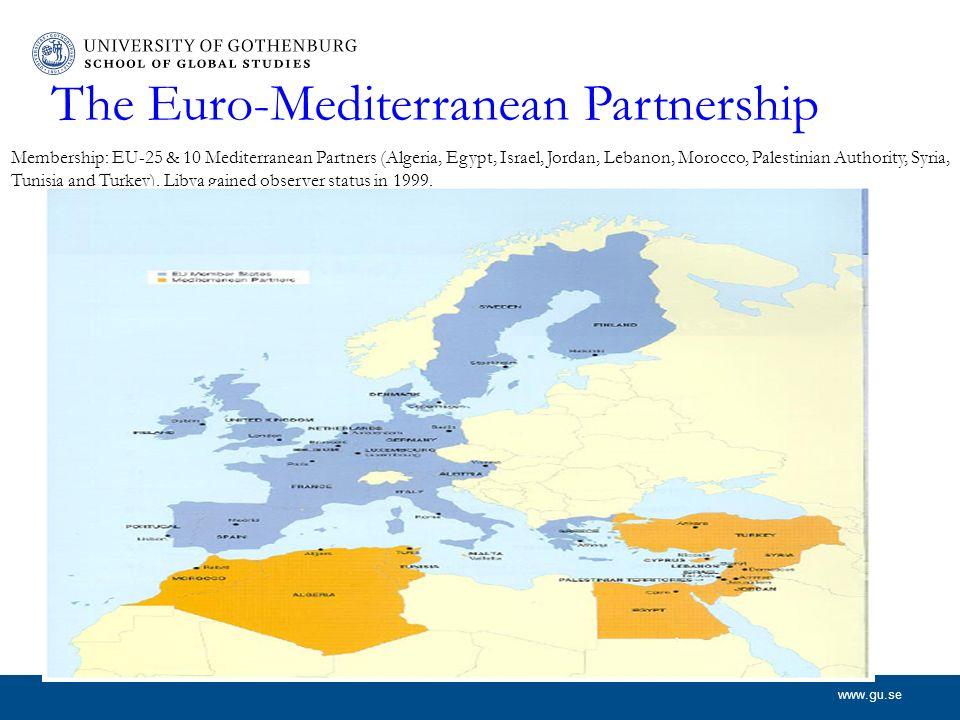 www.gu.se The Euro-Mediterranean Partnership Membership: EU-25 & 10 Mediterranean Partners (Algeria, Egypt, Israel, Jordan, Lebanon, Morocco, Palestin
