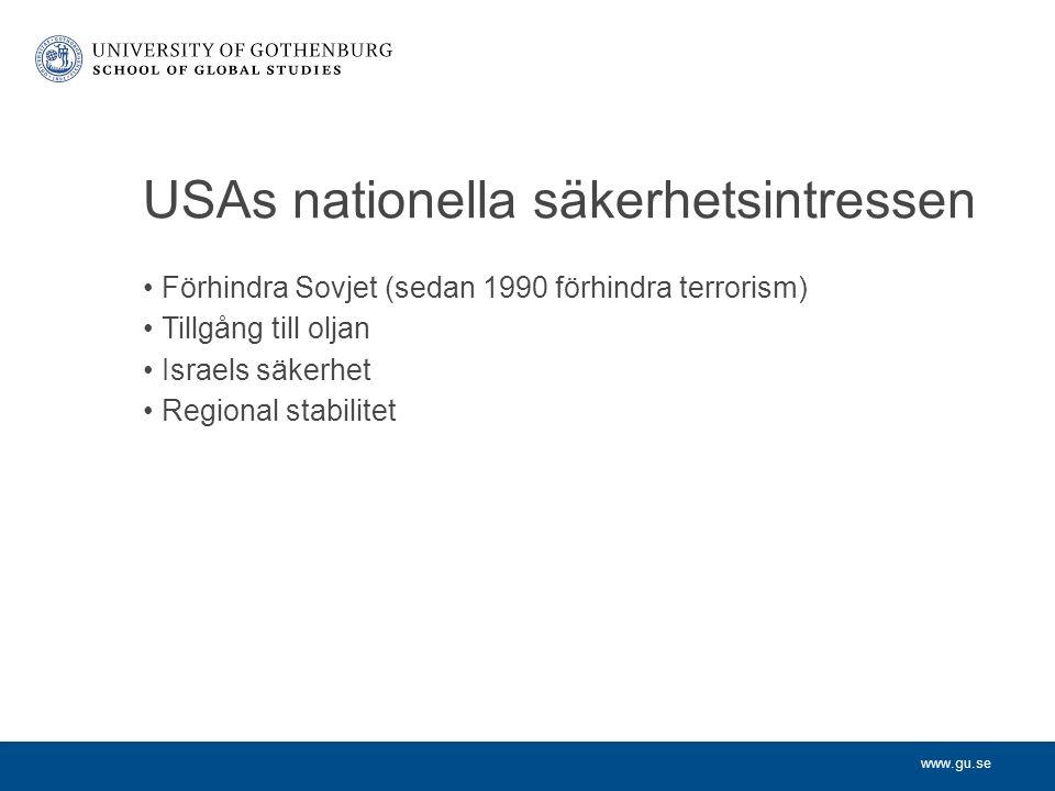 www.gu.se USAs nationella säkerhetsintressen Förhindra Sovjet (sedan 1990 förhindra terrorism) Tillgång till oljan Israels säkerhet Regional stabilitet