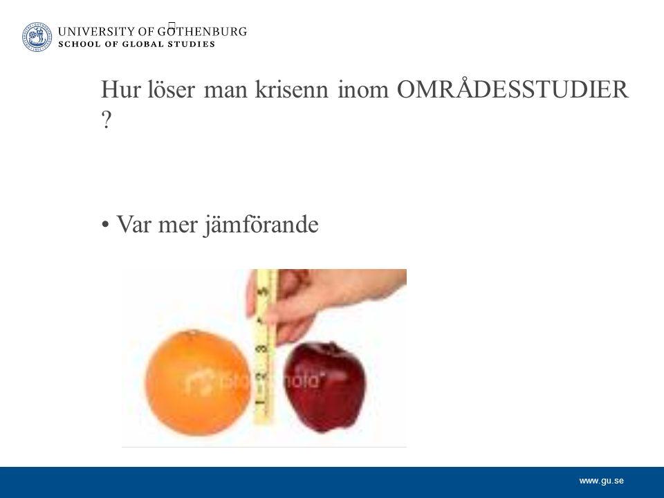 www.gu.se Hur löser man krisenn inom OMRÅDESSTUDIER Var mer jämförande