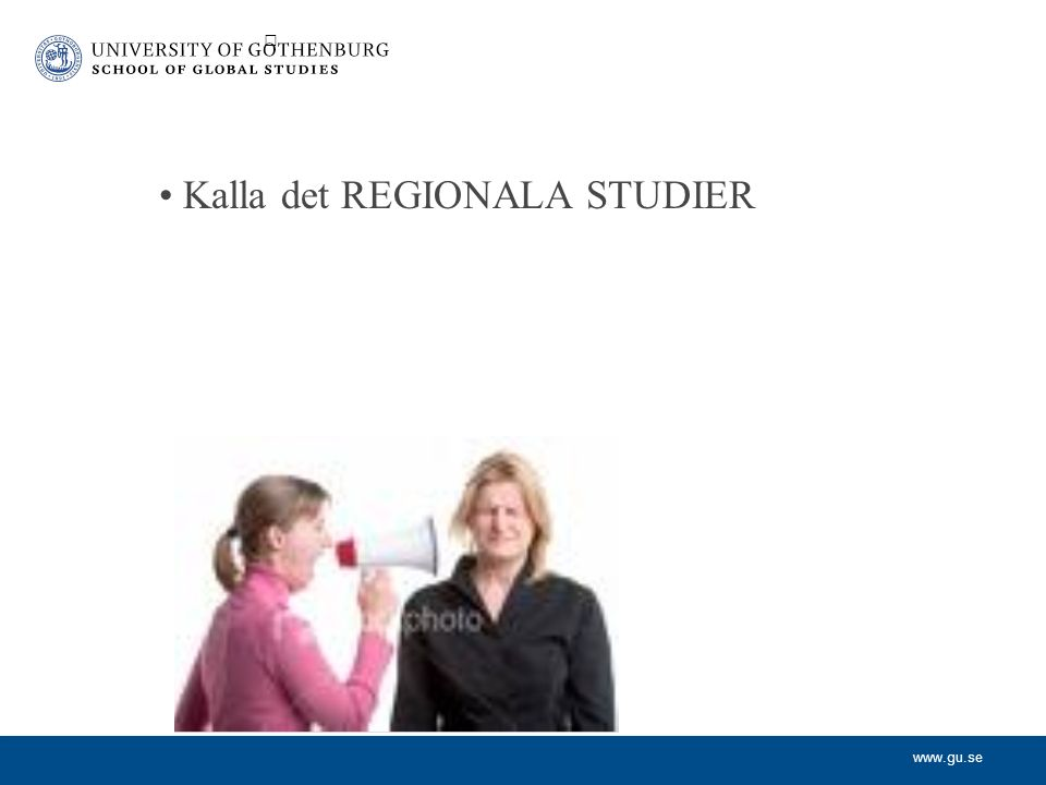 www.gu.se Kalla det REGIONALA STUDIER