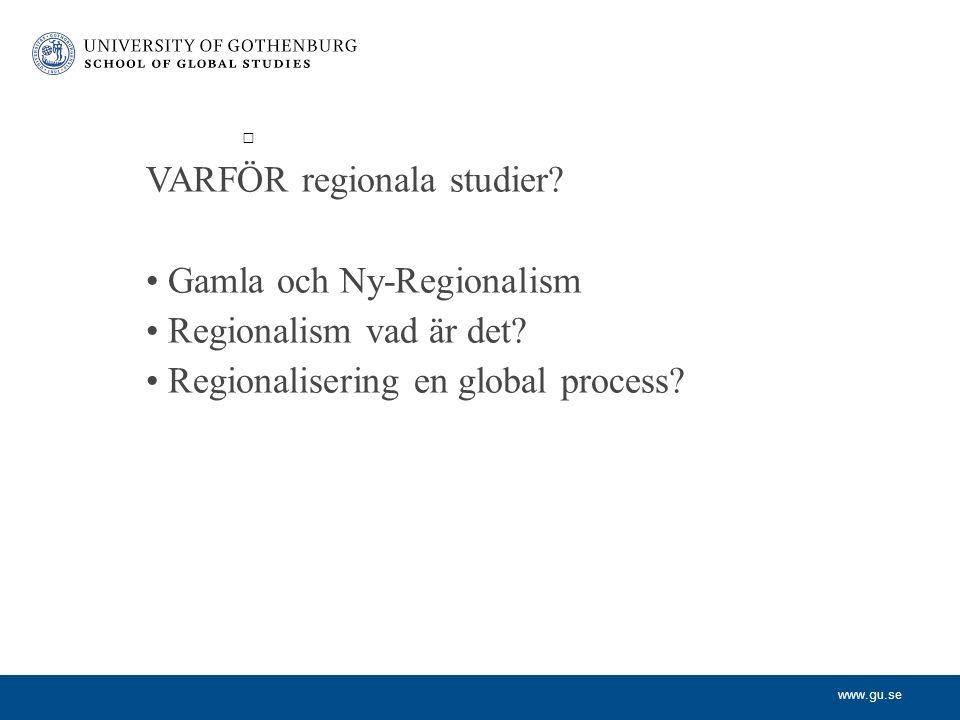 www.gu.se VARFÖR regionala studier? Gamla och Ny-Regionalism Regionalism vad är det? Regionalisering en global process?