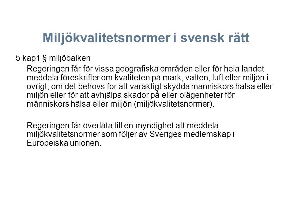 Miljökvalitetsnormer i svensk rätt 5 kap1 § miljöbalken Regeringen får för vissa geografiska områden eller för hela landet meddela föreskrifter om kva