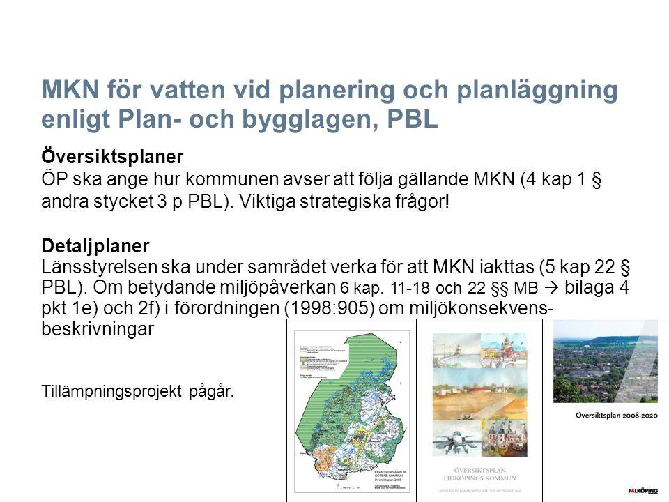 MKN för vatten vid planering och planläggning enligt Plan- och bygglagen, PBL Översiktsplaner ÖP ska ange hur kommunen avser att följa gällande MKN (4