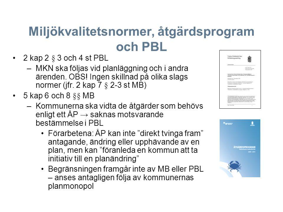 Miljökvalitetsnormer, åtgärdsprogram och PBL 2 kap 2 § 3 och 4 st PBL –MKN ska följas vid planläggning och i andra ärenden.