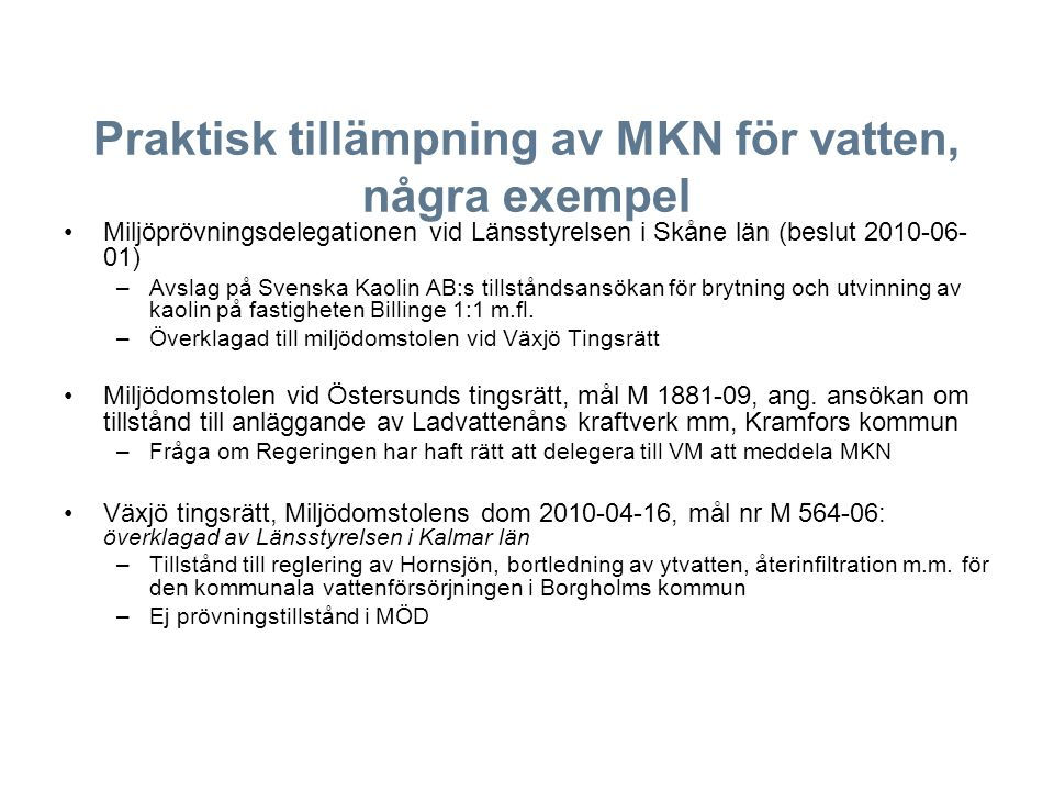 Praktisk tillämpning av MKN för vatten, några exempel Miljöprövningsdelegationen vid Länsstyrelsen i Skåne län (beslut 2010-06- 01) –Avslag på Svenska Kaolin AB:s tillståndsansökan för brytning och utvinning av kaolin på fastigheten Billinge 1:1 m.fl.