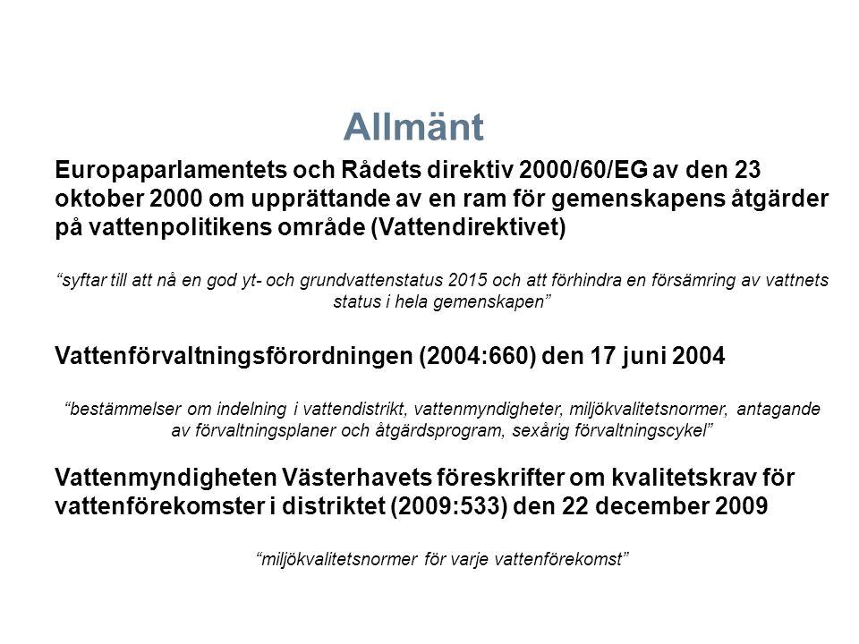 Europaparlamentets och Rådets direktiv 2000/60/EG av den 23 oktober 2000 om upprättande av en ram för gemenskapens åtgärder på vattenpolitikens område (Vattendirektivet) syftar till att nå en god yt- och grundvattenstatus 2015 och att förhindra en försämring av vattnets status i hela gemenskapen Vattenförvaltningsförordningen (2004:660) den 17 juni 2004 bestämmelser om indelning i vattendistrikt, vattenmyndigheter, miljökvalitetsnormer, antagande av förvaltningsplaner och åtgärdsprogram, sexårig förvaltningscykel Vattenmyndigheten Västerhavets föreskrifter om kvalitetskrav för vattenförekomster i distriktet (2009:533) den 22 december 2009 miljökvalitetsnormer för varje vattenförekomst Allmänt