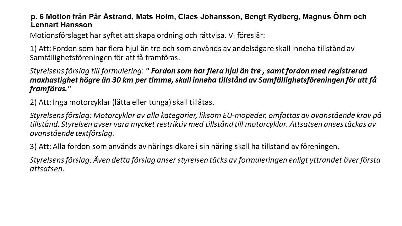 p. 6 Motion från Pär Åstrand, Mats Holm, Claes Johansson, Bengt Rydberg, Magnus Öhrn och Lennart Hansson Motionsförslaget har syftet att skapa ordning