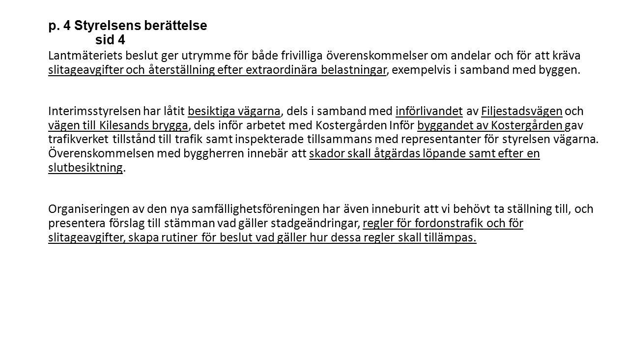 Valberedningens förslag på styrelse att väljas vid ordinarie stämma i maj 2016 Torbjörn Stjernberg, 1 år ordförande Ordinarie medlemmar: Göran Larsson 2 år Fredrik Öhrn 2 år Britt-Marie Bryngelsson 2 år Jane Forsberg-Karlsson 2 år Helene Andersson Novela 1 år Anders Tysklind 2 år Suppleanter: Ulf-Inge Hansson 1 år Pontus Öberg 1 år Revisorer: Lars Flodin Johan Boman Suppleant Berit Eriksson Mandattiden för ledamot för ett eller två år och för suppleant ett år.
