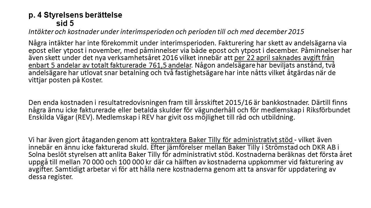 p. 4 Styrelsens berättelse sid 5 Intäkter och kostnader under interimsperioden och perioden till och med december 2015 Några intäkter har inte förekom