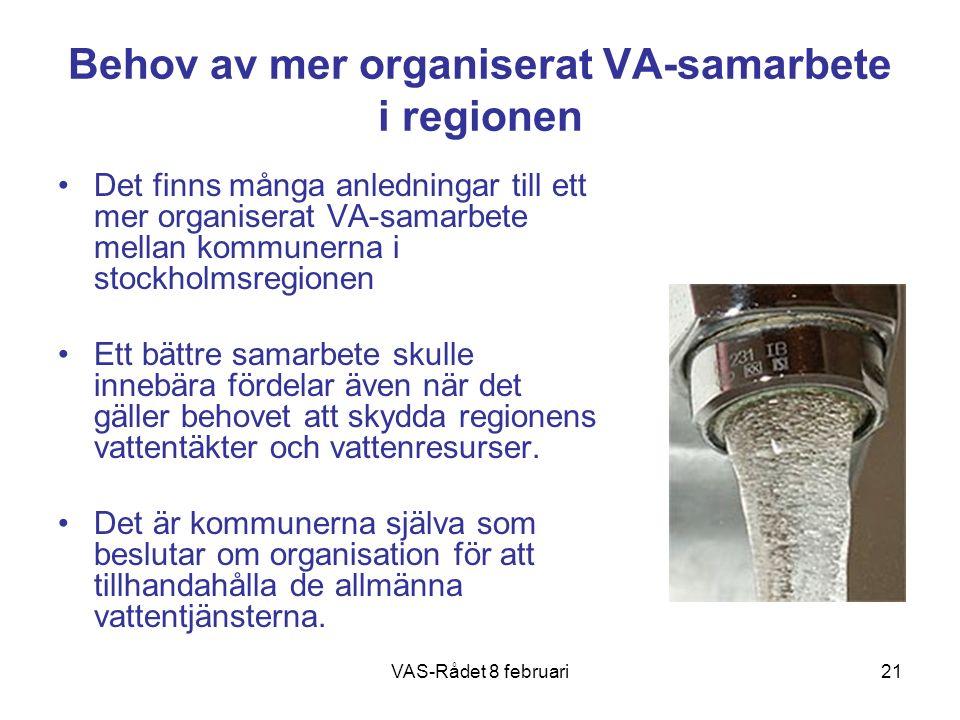 VAS-Rådet 8 februari21 Behov av mer organiserat VA-samarbete i regionen Det finns många anledningar till ett mer organiserat VA-samarbete mellan kommunerna i stockholmsregionen Ett bättre samarbete skulle innebära fördelar även när det gäller behovet att skydda regionens vattentäkter och vattenresurser.