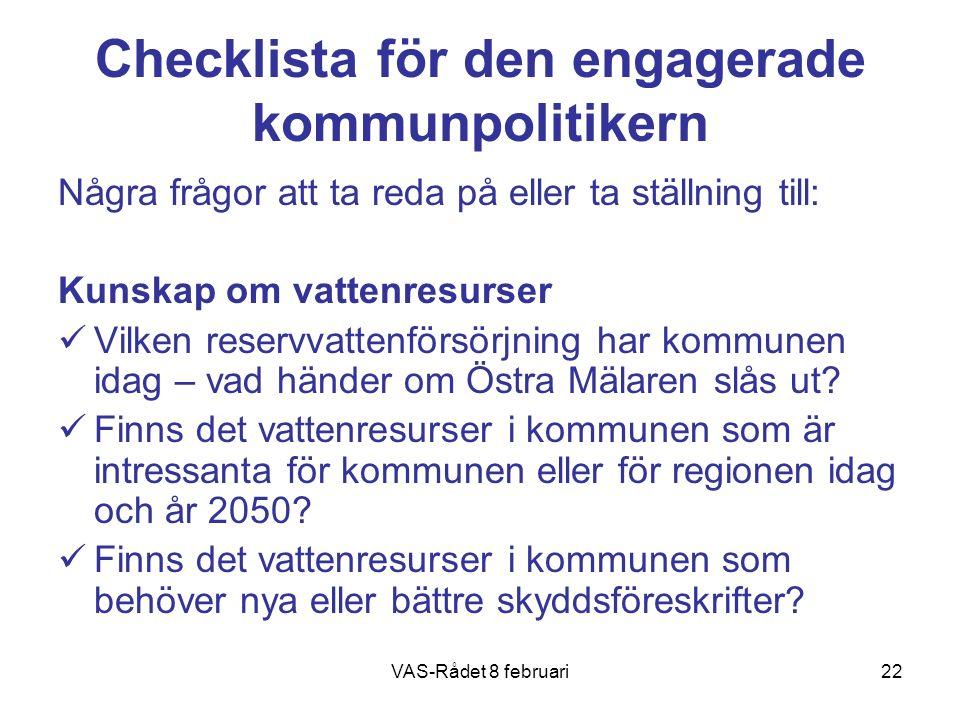 VAS-Rådet 8 februari22 Checklista för den engagerade kommunpolitikern Några frågor att ta reda på eller ta ställning till: Kunskap om vattenresurser V