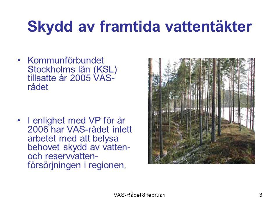 VAS-Rådet 8 februari3 Skydd av framtida vattentäkter Kommunförbundet Stockholms län (KSL) tillsatte år 2005 VAS- rådet I enlighet med VP för år 2006 har VAS-rådet inlett arbetet med att belysa behovet skydd av vatten- och reservvatten- försörjningen i regionen.