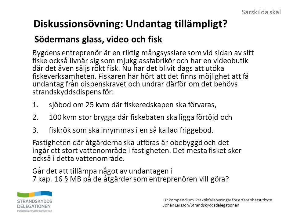 Särskilda skäl Diskussionsövning: Undantag tillämpligt? Södermans glass, video och fisk Bygdens entreprenör är en riktig mångsysslare som vid sidan av