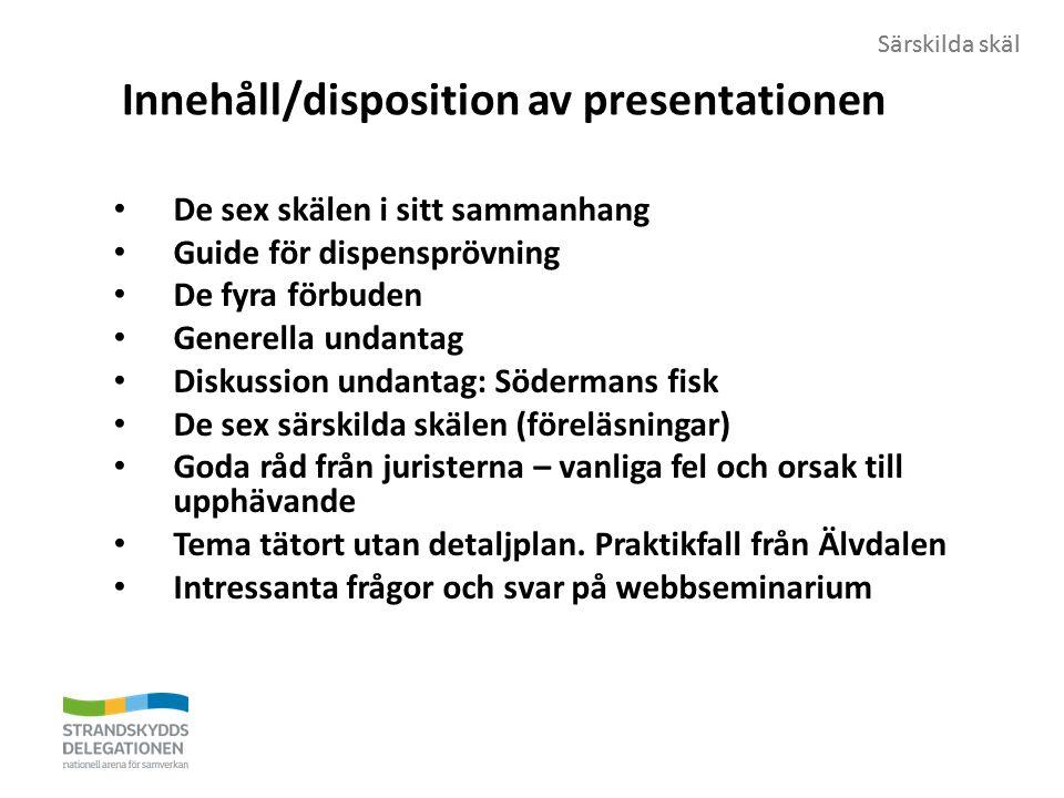 Särskilda skäl Innehåll/disposition av presentationen De sex skälen i sitt sammanhang Guide för dispensprövning De fyra förbuden Generella undantag Di