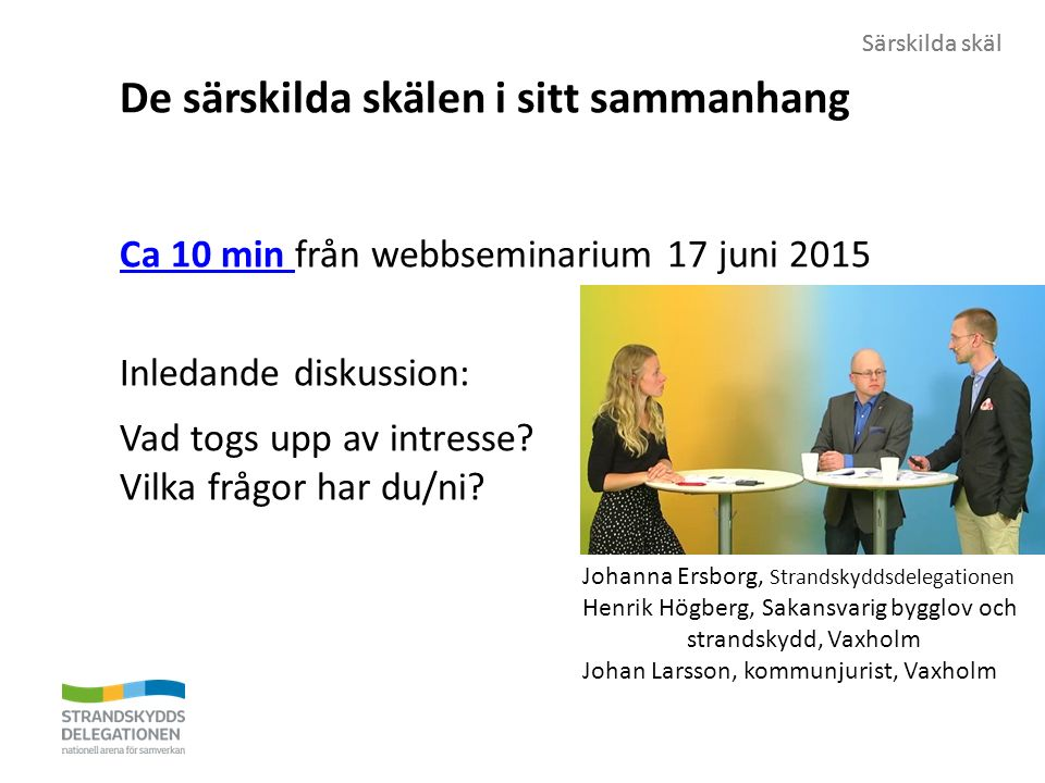 Särskilda skäl De särskilda skälen i sitt sammanhang Ca 10 min Ca 10 min från webbseminarium 17 juni 2015 Inledande diskussion: Vad togs upp av intresse.
