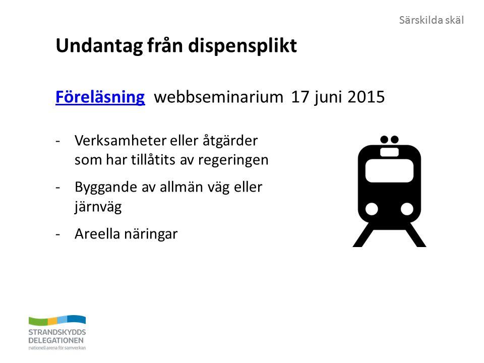Särskilda skäl Undantag från dispensplikt FöreläsningFöreläsning webbseminarium 17 juni 2015 -Verksamheter eller åtgärder som har tillåtits av regeringen -Byggande av allmän väg eller järnväg -Areella näringar