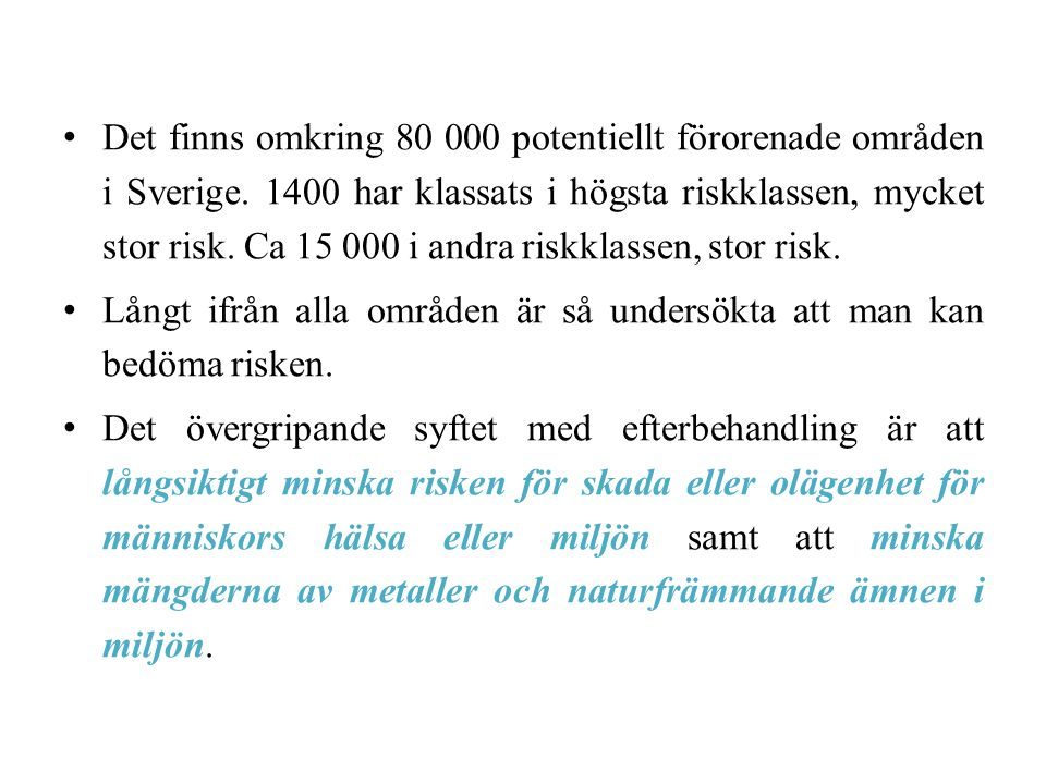 Det finns omkring 80 000 potentiellt förorenade områden i Sverige. 1400 har klassats i högsta riskklassen, mycket stor risk. Ca 15 000 i andra riskkla
