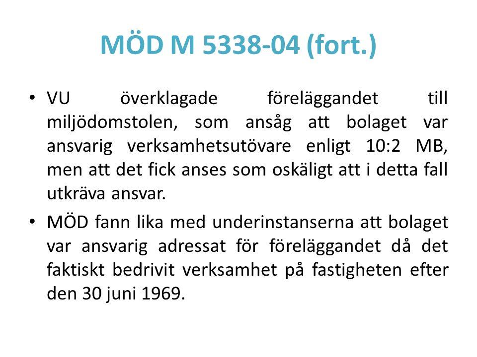 MÖD M 5338-04 (fort.) VU överklagade föreläggandet till miljödomstolen, som ansåg att bolaget var ansvarig verksamhetsutövare enligt 10:2 MB, men att