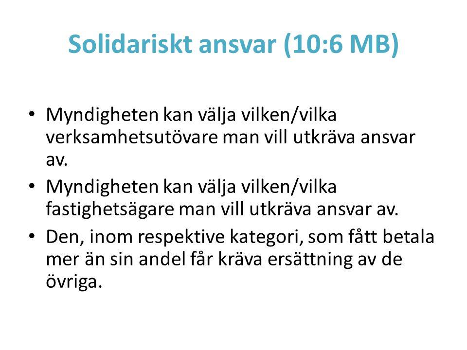 Solidariskt ansvar (10:6 MB) Myndigheten kan välja vilken/vilka verksamhetsutövare man vill utkräva ansvar av. Myndigheten kan välja vilken/vilka fast