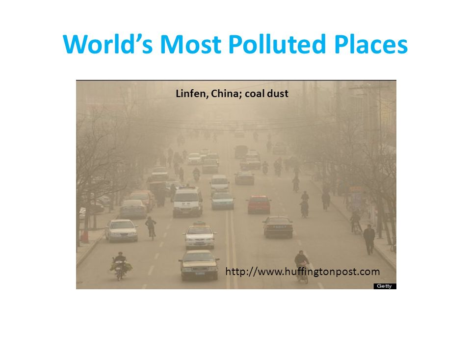 World's Most Polluted Places Linfen, China; coal dust http://www.huffingtonpost.com