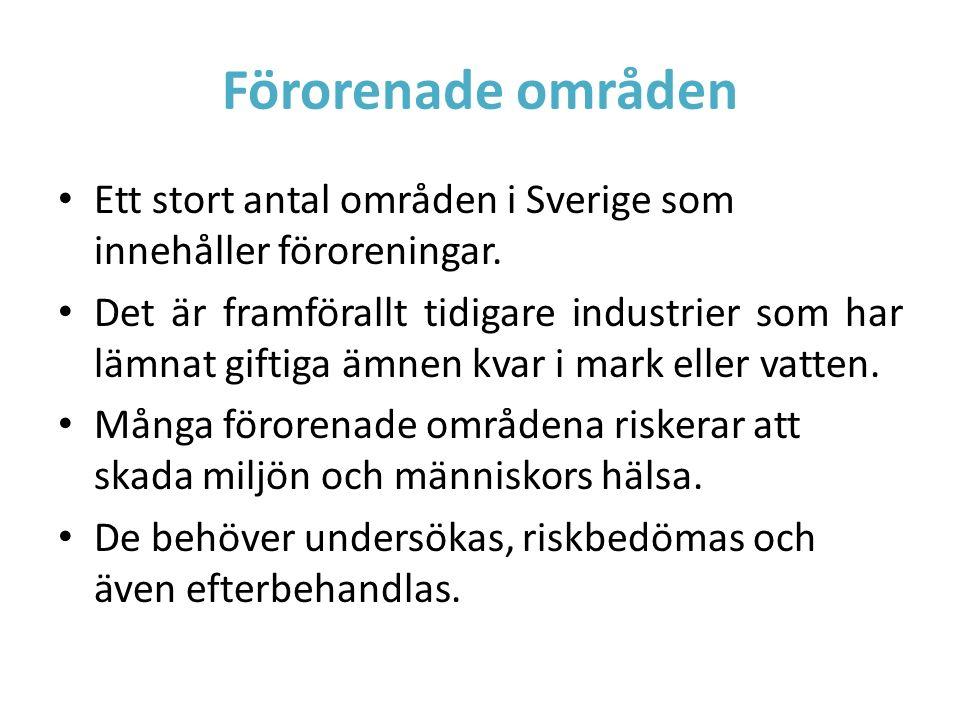 Förorenade områden Ett stort antal områden i Sverige som innehåller föroreningar. Det är framförallt tidigare industrier som har lämnat giftiga ämnen