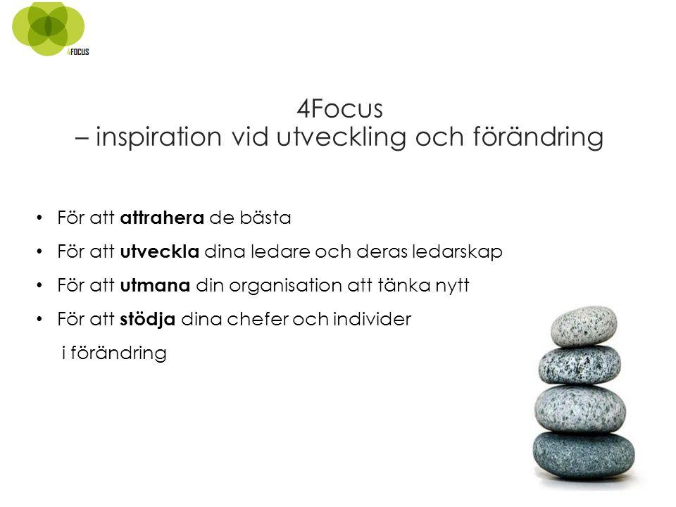 4Focus – inspiration vid utveckling och förändring För att attrahera de bästa För att utveckla dina ledare och deras ledarskap För att utmana din organisation att tänka nytt För att stödja dina chefer och individer i förändring